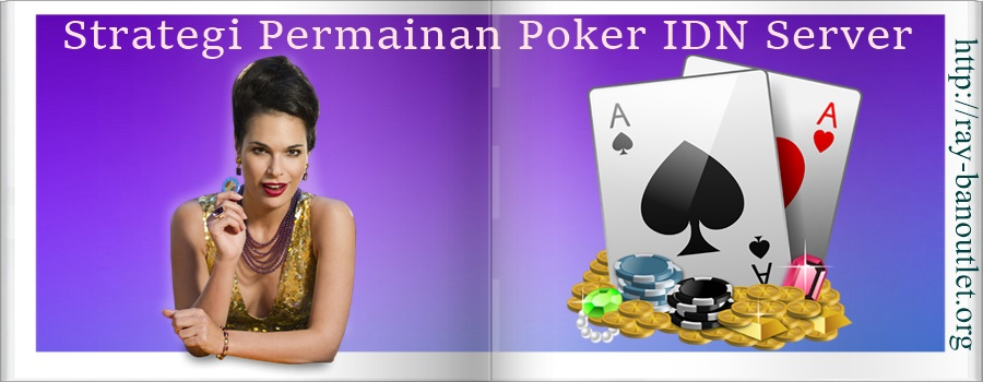 Strategi Permainan Poker IDN Server