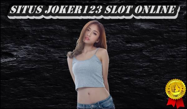 Cara Memilih Situs Joker123 Slot Online Yang Dipercaya Bettor Indonesia