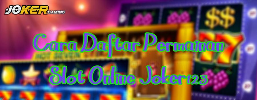Cara Daftar Permainan Slot Online Joker123